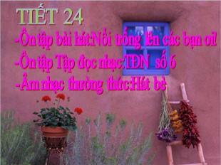 Bài giảng Âm nhạc 8 - Tiết 24: Ôn tập bài hát Nổi trống lên các bạn ơi. Ôn tập tập đọc nhạc: TĐN số 6. Âm nhạc thường thức: Hát bè