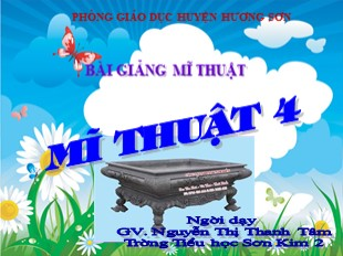 Bài giảng Mỹ thuật Lớp 4 - Bài 32: Vẽ trang trí Tạo dáng và trang trí chậu cảnh - Năm học 2011-2012 - Nguyễn Thị Thanh Tâm