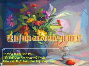 Bài giảng Mỹ thuật Lớp 8 - Bài 31: Vẽ theo mẫu Xé dán giấy lọ hoa và quả - Bùi Thị Hồng Thắm