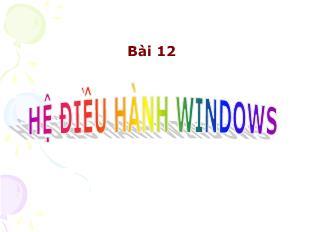 Bài giảng Tin học Lớp 6 - Bài 12: Hệ điều hành Windows
