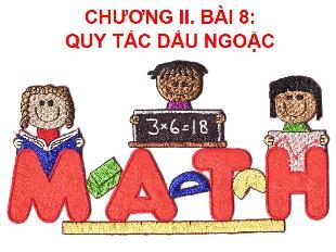 Bài giảng Toán Lớp 6 - Bài 8: Quy tắc dấu ngoặc