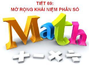 Bài giảng Toán Lớp 6 - Tiết 69: Mở rộng khái niệm phân số