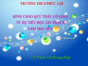 Bài giảng Âm nhạc Lớp 6 - Tiết 11: Học hát Bài Hành khúc tới trường - Phạm Thị Hoàng Hiệp