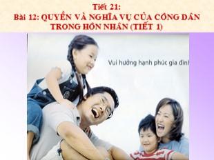 Bài giảng Giáo dục công dân Lớp 9 - Bài 12: Quyền và nghĩa vụ của công dân trong hôn nhân (Tiết 1)