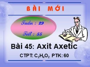 Bài giảng Hóa học Lớp 9 - Bài 45: Axit Axetic