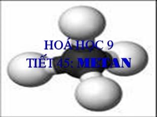 Bài giảng Hóa học Lớp 9 - Tiết 45: Metan