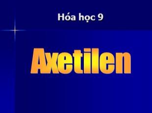 Bài giảng Hóa học Lớp 9 - Tiết 47: Axetilen
