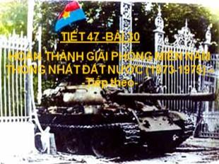 Bài giảng Lịch sử Lớp 9 - Bài 30: Hoàn thành giải phóng miền Nam, thống nhất đất nước (1973-1975) (Tiếp theo)