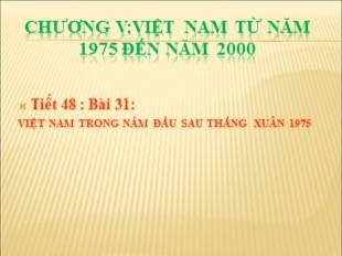 Bài giảng Lịch sử Lớp 9 - Bài 31: Việt Nam trong năm đầu sau thắng xuân 1975