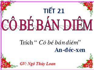 Bài giảng Ngữ văn Lớp 8 - Tiết 21: Cô bé bán diêm - Ngô Thúy Loan