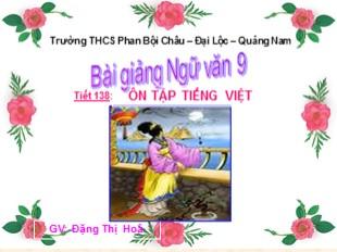 Bài giảng Ngữ văn Lớp 9 - Tiết 138: Ôn tập Tiếng Việt - Đặng Thị Hoà