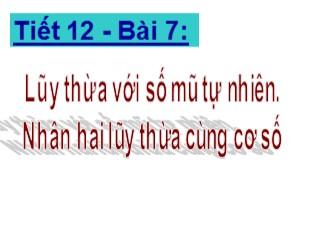 Bài giảng Số học 6 - Bài 7: Lũy thừa với số mũ tự nhiên. Nhân hai lũy thừa cùng cơ số