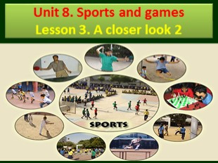 Bài giảng Tiếng Anh 6 - Unit 8: Sports and games - Lesson 3: A closer look 2
