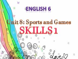 Bài giảng Tiếng Anh 6 - Unit 8: Sports and Games - Skills 1