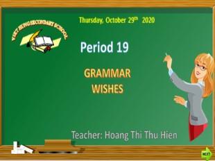 Bài giảng Tiếng Anh Lớp 8 - Tiết 19: Grammar Wishes - Năm học 2020-2021 - Hoàng Thị Thu Hiền
